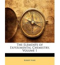 The Elements of Experimental Chemistry, Volume 1 - Robert Hare