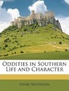 Oddities in Southern Life and Character - Henry Watterson