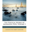The Poetical Works of Alexander Pope, Volume 3 - Alexander Pope