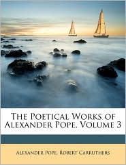 The Poetical Works Of Alexander Pope, Volume 3 - Alexander Pope, Robert Carruthers