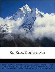 Ku-Klux Conspiracy - John Scott, Created by United States Congress Joint Select Co, Created by Potter Poland Luke Potter Poland