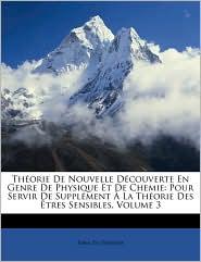 Thorie de Nouvelle Dcouverte En Genre de Physique Et de Chemie: Pour Servir de Supplment La Thorie Des Tres Sensibles, Volume 3 - Created by Du Phanjas Para Du Phanjas