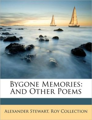 Bygone Memories: And Other Poems - Alexander Stewart, Roy Collection