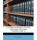 Lettere Scritte a Pietro Aretino, Volume 1, Part 2 - Anonymous