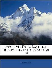 Archives de La Bastille: Documents Indits, Volume 16 - Anonymous