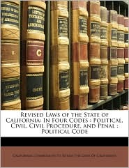 Revised Laws of the State of California: In Four Codes: Political, Civil, Civil Procedure, and Penal: Political Code