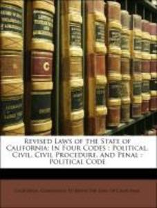 Revised Laws of the State of California: In Four Codes : Political, Civil, Civil Procedure, and Penal : Political Code als Taschenbuch von Califor... - Nabu Press