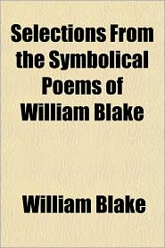 Selections from the Symbolical Poems of William Blake - William Blake