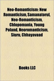 Neo-romanticism: New Romanticism, S m n torul, Ch opomania, Young Poland, Neoromanticism, Siuru, Chhayavaad, Young Estonia - Source: Wikipedia