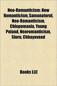 Neo-romanticism: New Romanticism, S m n torul, Ch opomania, Young Poland, Neoromanticism, Siuru, Chhayavaad, Young Estonia - Source: Wikipedia