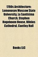 1780s Architecture: Lomonosov Moscow State University, La Santisima Church, Stephen Hogeboom House, Vilnius Cathedral, Cantley Hall