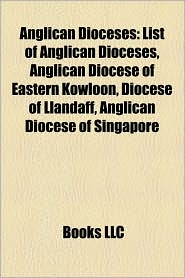 Anglican Dioceses - Books Llc (Editor), Books Group (Editor)
