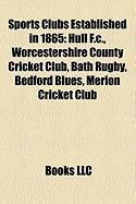 Sports Clubs Established in 1865: Hull F.C., Worcestershire County Cricket Club, Bath Rugby, Bedford Blues, Merion Cricket Club
