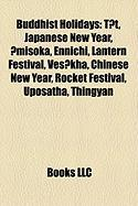 Buddhist Holidays: T?t, Japanese New Year, ?Misoka, Ennichi, Lantern Festival, Ves?kha, Chinese New Year, Rocket Festival, Uposatha, Thin