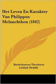 Het Leven En Karakter Van Philippus Melanchthon (1842)