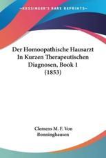 Der Homoopathische Hausarzt in Kurzen Therapeutischen Diagnosen, Book 1 (1853) - Clemens M F Von Bonninghausen