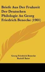 Briefe Aus Der Fruhzeit Der Deutschen Philologie an Georg Friedrich Benecke (1901) - Georg Friedrich Benecke
