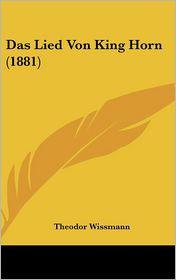 Das Lied Von King Horn (1881) - Theodor Wissmann (Editor)