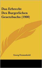 Das Erbrecht Des Burgerlichen Gesetzbuchs (1900) - Georg Frommhold