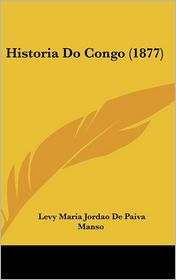 Historia Do Congo (1877) - Levy Maria Jordao De Paiva Manso