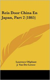 Reis Door China En Japan, Part 2 (1865) - Laurence Oliphant, J. Van Der Leeuw (Translator)