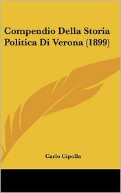 Compendio Della Storia Politica Di Verona (1899) - Carlo Cipolla