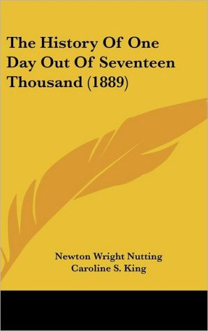 The History Of One Day Out Of Seventeen Thousand (1889) - Newton Wright Nutting, Caroline S. King (Illustrator)