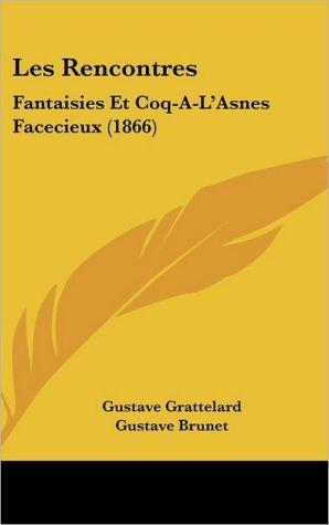 Les Rencontres: Fantaisies Et Coq-A-L'Asnes Facecieux (1866)