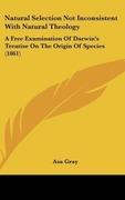 Gray, Asa: Natural Selection Not Inconsistent With Natural Theology