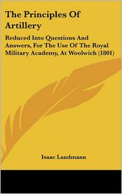 The Principles of Artillery: Reduced Into Questions and Answers, for the Use of the Royal Military Academy, at Woolwich (1801)