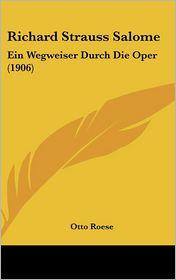 Richard Strauss Salome: Ein Wegweiser Durch Die Oper (1906) - Otto Roese