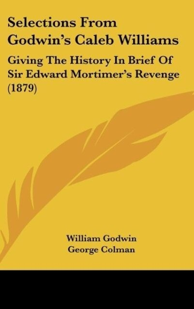 Selections From Godwin´s Caleb Williams als Buch von William Godwin, George Colman - William Godwin, George Colman