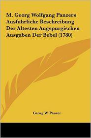 M. Georg Wolfgang Panzers Ausfuhrliche Beschreibung Der Altesten Augspurgischen Ausgaben Der Bebel (1780) - Georg W. Panzer