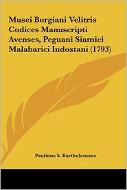 Musei Borgiani Velitris Codices Manuscripti Avenses, Peguani Siamici Malabarici Indostani (1793) - Paulinus S. Bartholomaeo