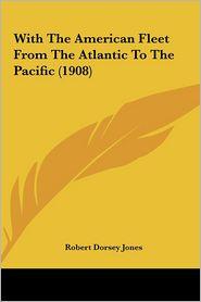 With The American Fleet From The Atlantic To The Pacific (1908) - Robert Dorsey Jones