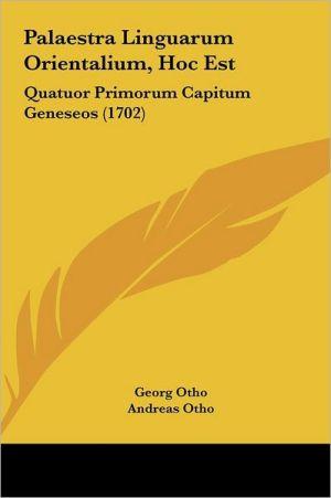 Palaestra Linguarum Orientalium, Hoc Est: Quatuor Primorum Capitum Geneseos (1702) - Georg Otho, Andreas Otho