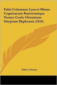 Fabii Columnae Lyncei Minus Cognitarum Rariorumque Nostro Coelo Orientium Stirpium Ekphrasis (1616) - Fabio Colonna