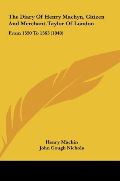 The Diary Of Henry Machyn, Citizen And Merchant-Taylor Of London als Buch von Henry Machin - Henry Machin