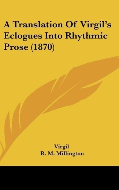 A Translation Of Virgil´s Eclogues Into Rhythmic Prose (1870) als Buch von Virgil - Kessinger Publishing, LLC