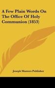 Joseph Masters Publisher: A Few Plain Words On The Office Of Holy Communion (1853)