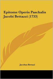 Epitome Operis Paschalis Jacobi Bettazzi (1733) - Jacobus Bettazi