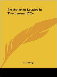 Presbyterian Loyalty, in Two Letters (1705)