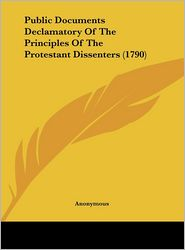 Public Documents Declamatory of the Principles of the Protestant Dissenters (1790)