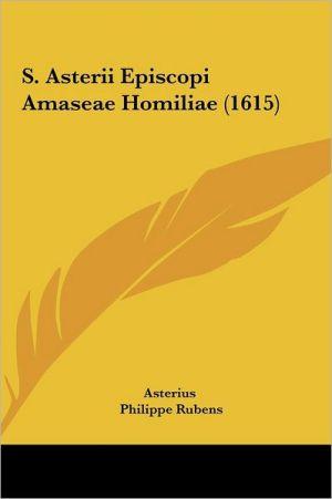 S. Asterii Episcopi Amaseae Homiliae (1615) - Asterius, Philippe Rubens (Editor)