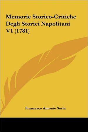 Memorie Storico-Critiche Degli Storici Napolitani V1 (1781) - Francesco Antonio Soria