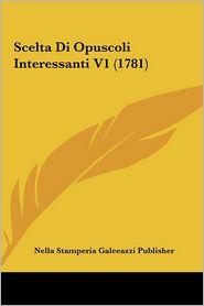 Scelta Di Opuscoli Interessanti V1 (1781) - Nella Stamperia Galeeazzi Publisher