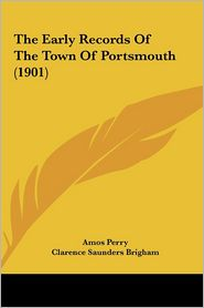 The Early Records Of The Town Of Portsmouth (1901) - Amos Perry, Clarence Saunders Brigham