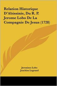 Relation Historique D'Abissinie, Du R.P. Jerome Lobo De La Compagnie De Jesus (1728) - Jeronimo Lobo, Joachim Legrand