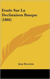 Etude Sur La Declinaison Basque (1866) - Jean Duvoisin