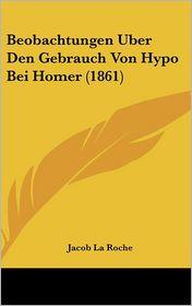Beobachtungen Uber Den Gebrauch Von Hypo Bei Homer (1861) - Jacob La Roche